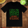 I use my Irish sarcasm because beating up people is illegal shirt