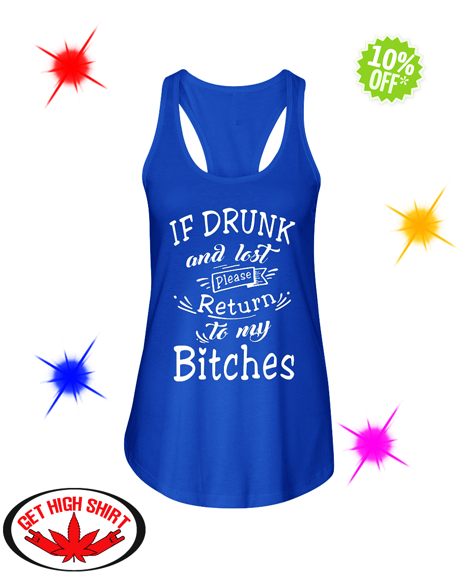 If drunk and lost please return to my Bitches flowy tank