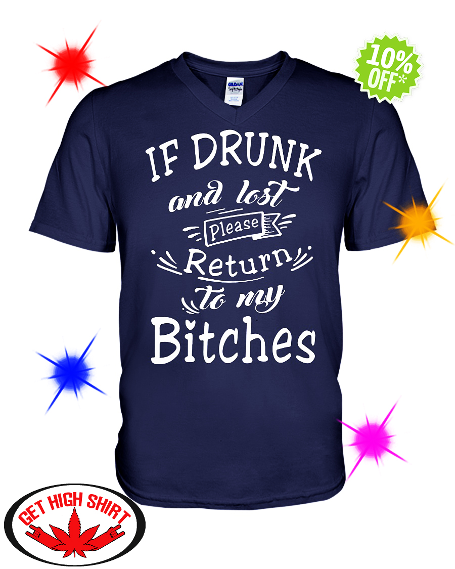 If drunk and lost please return to my Bitches v-neck