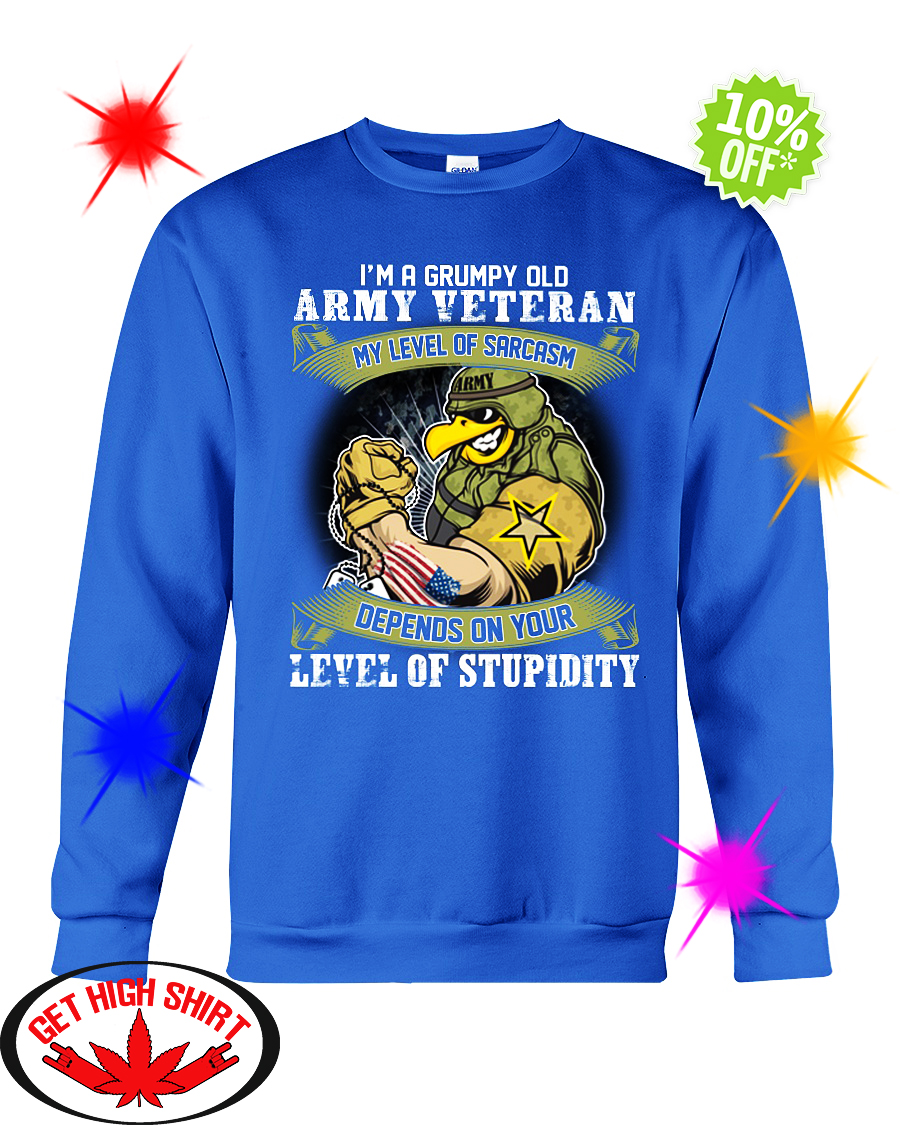I'm a grumpy old Army Veteran my level of sarcasm sweatshirt