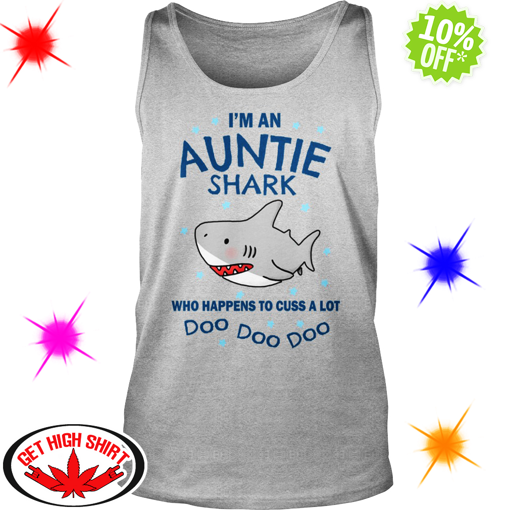 I'm an Auntie Shark who happens to cuss a lot Doo Doo Doo tank top