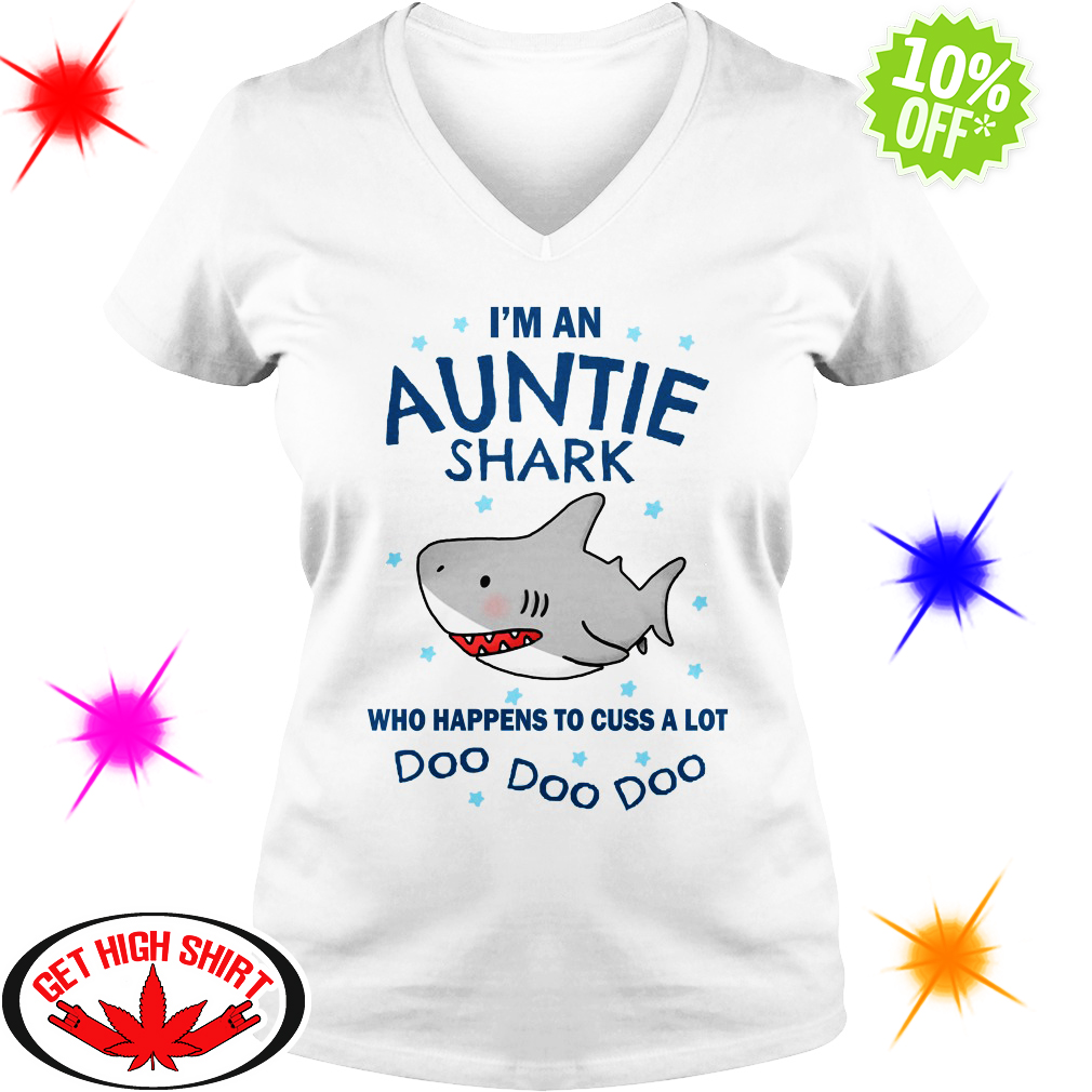 I'm an Auntie Shark who happens to cuss a lot Doo Doo Doo v-neck