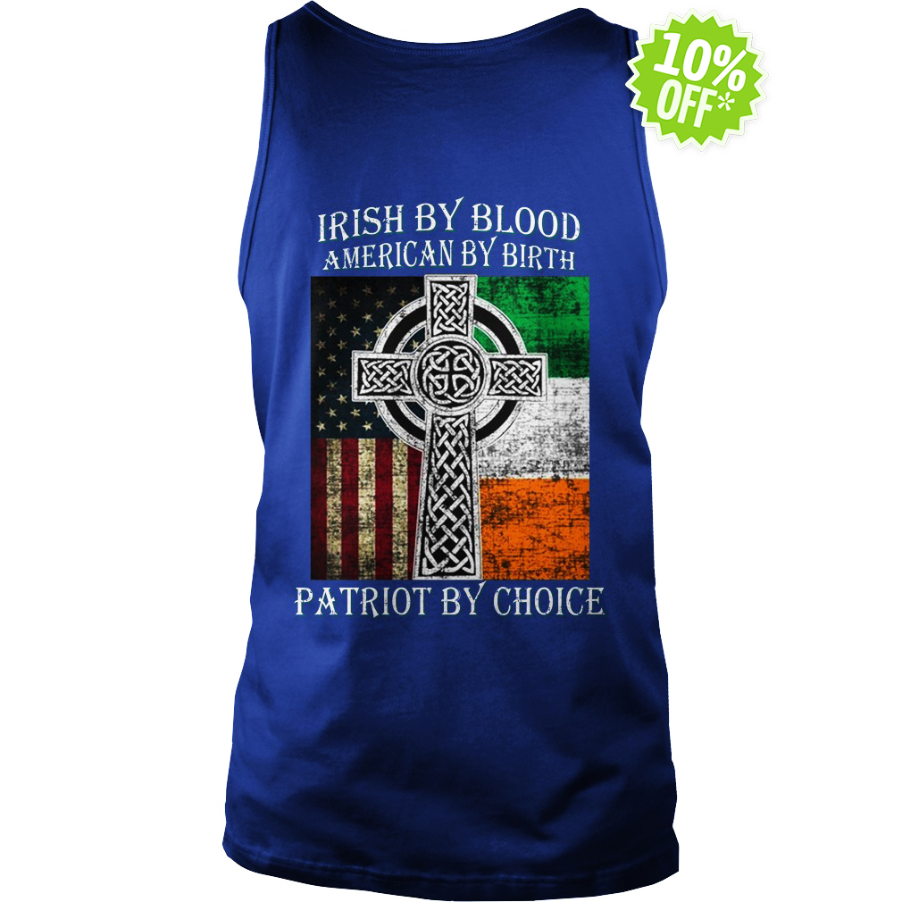 Irish by blood american by birth patriot by choice tank top