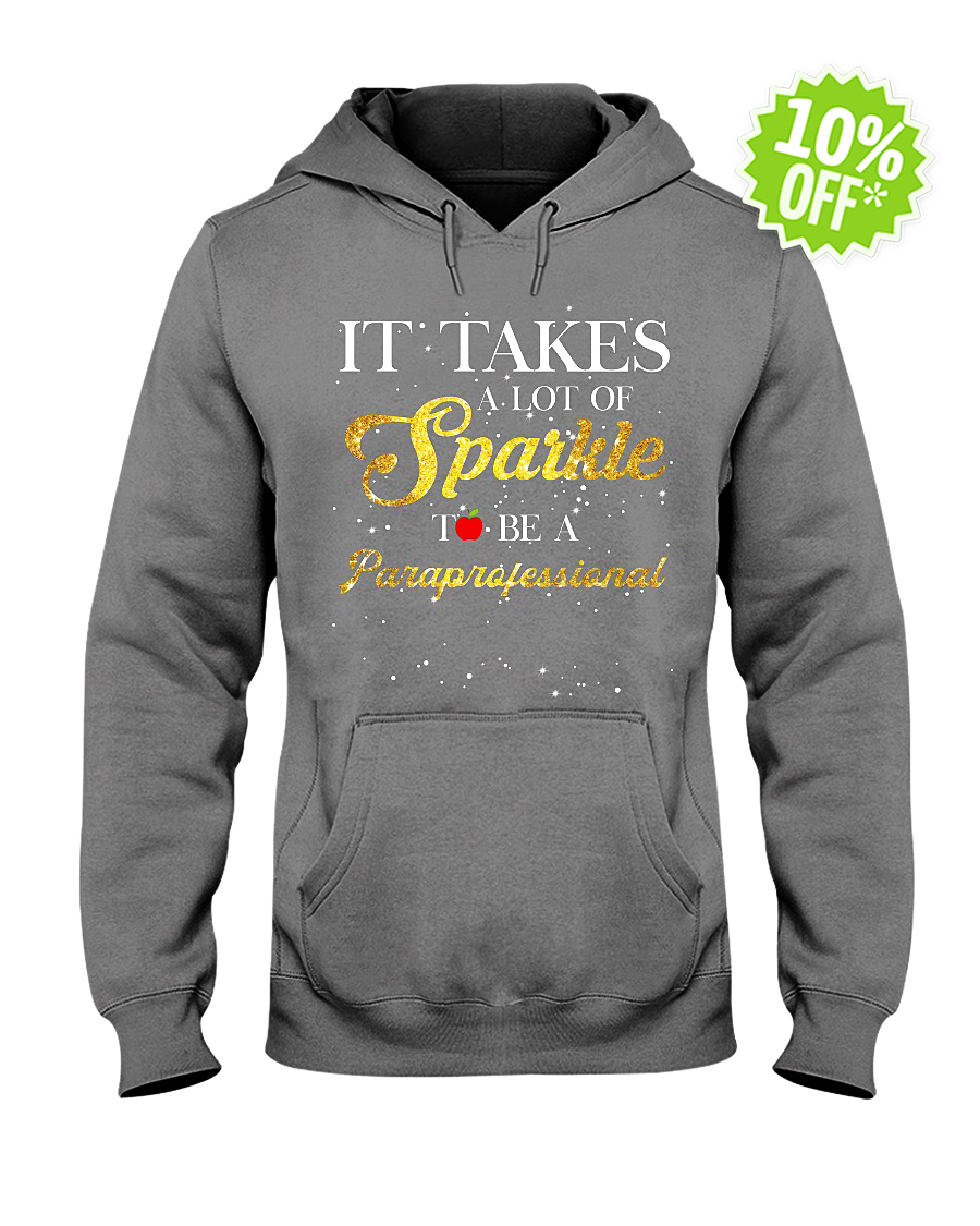 It takes a lot of sparkle to be a paraprofessional hooded sweatshirt