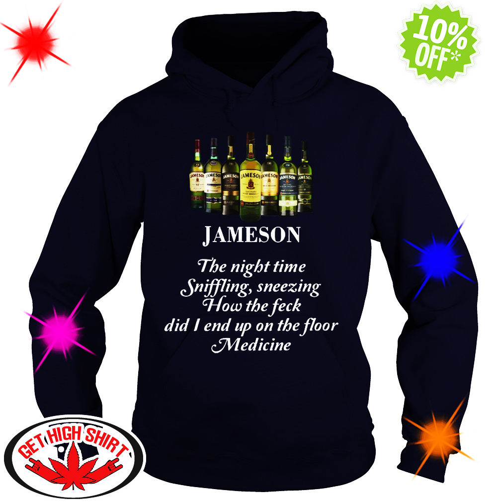 Jameson the night time sniffling sneezing how the feck did I end up on the floor Medicine hoodie