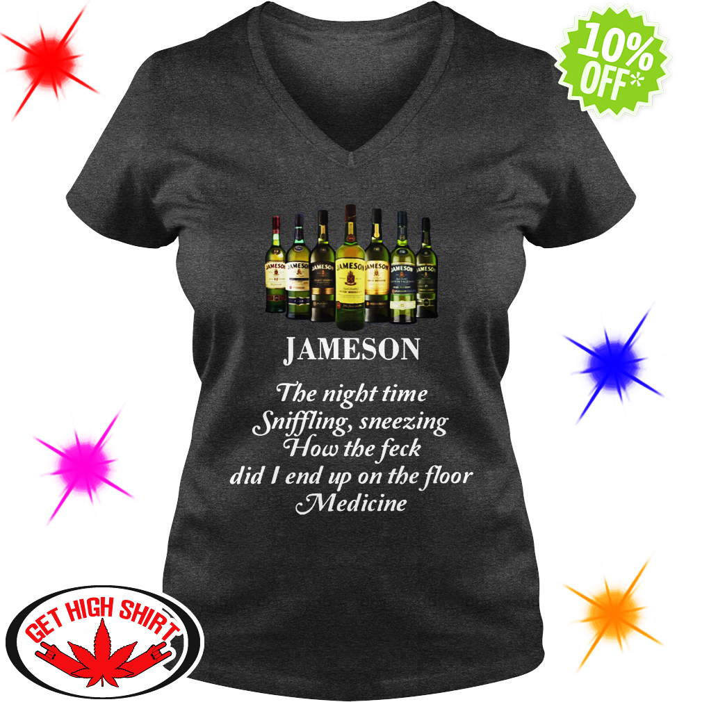 Jameson the night time sniffling sneezing how the feck did I end up on the floor Medicine v-neck
