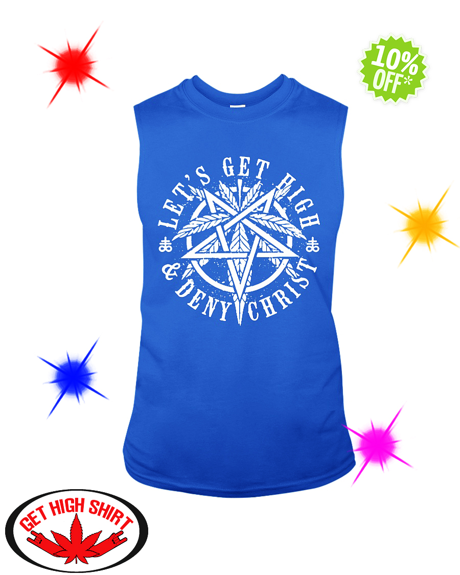 Let's get high and deny Christ sleeveless tee