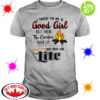 Miller Lite I tried to be a good girl shirt