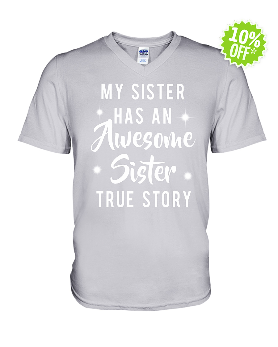 My sister has an awesome sister true story v-neck
