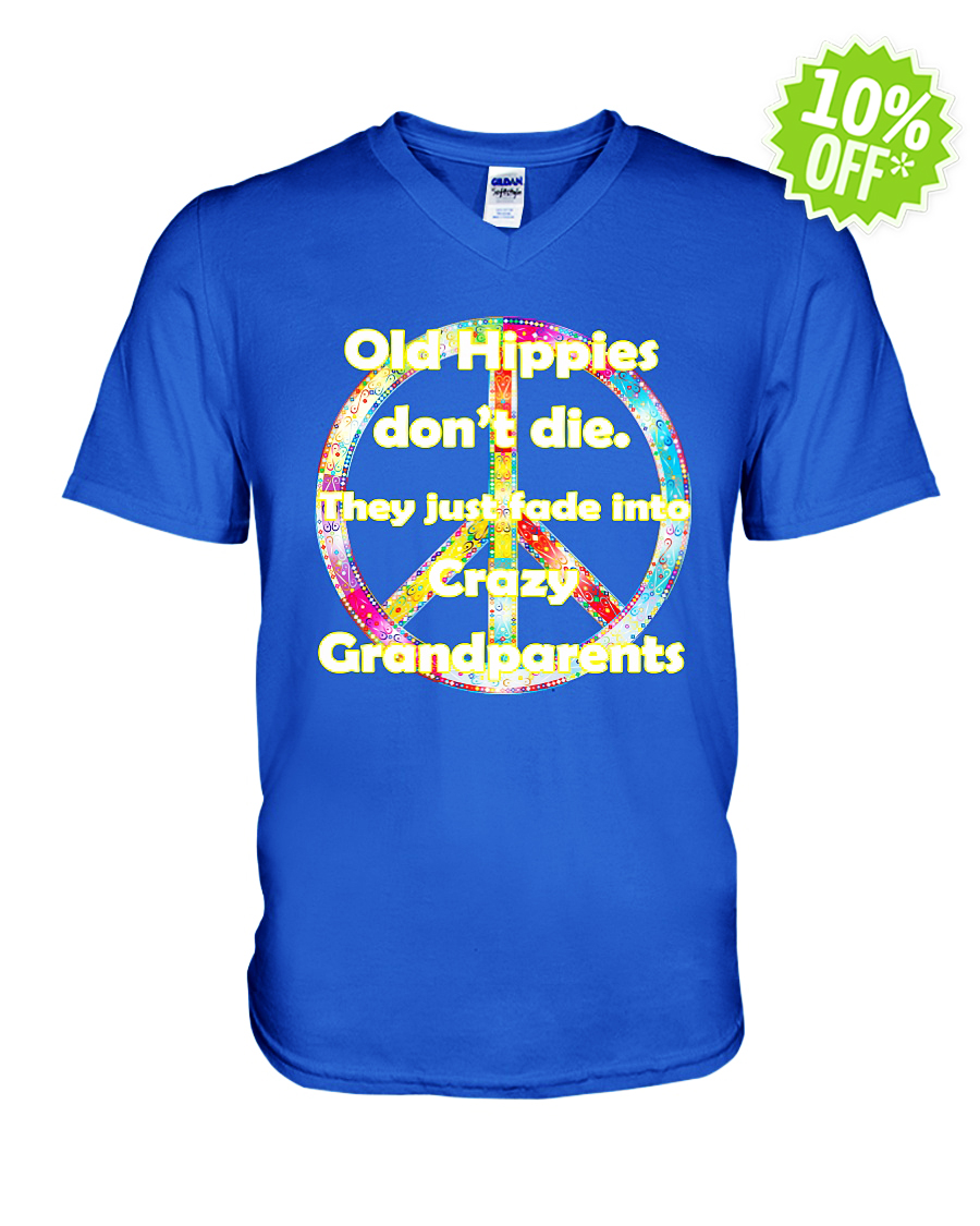 Old Hippies don't die they just fade into crazy Grandparents v-neck