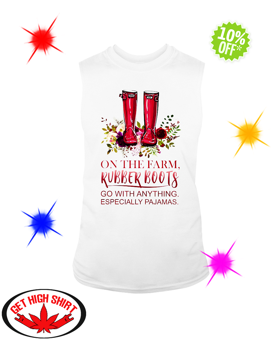 On the farm Rubber Boots go with anything especially pajamas sleevleless tee