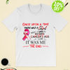 Once upon a time there was a Girl who kicked cancer's ass it was me the end shirt