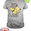 Pikachu soft Pika warm Pika charging up anew happy Pika Pika Pika I choose you shirt