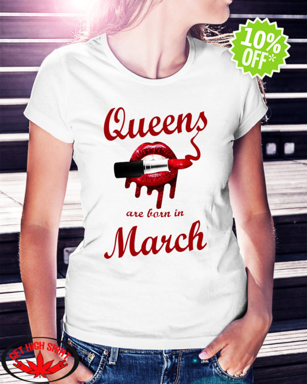 Queens Are Born in March Lipstick Lip shirt