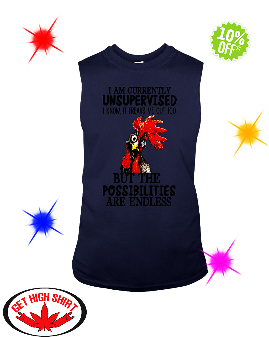 Rooster Chicken I am currently unsupervised but the possibilities are endless sleeveless tee