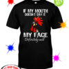 Rooster Chicken if my mouth doesn't say it my face definitely will shirt