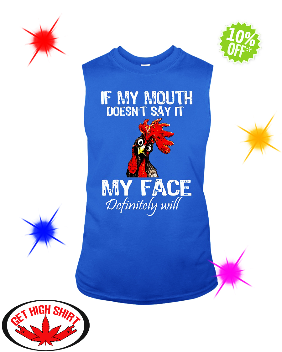 Rooster Chicken if my mouth doesn't say it my face definitely will sleeveless tee