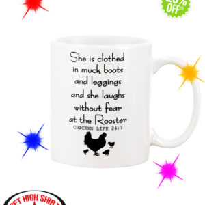 She is clothed in muck boots and leggings and she laughs without fear at the Rooster Chicken Life 24 7 mug
