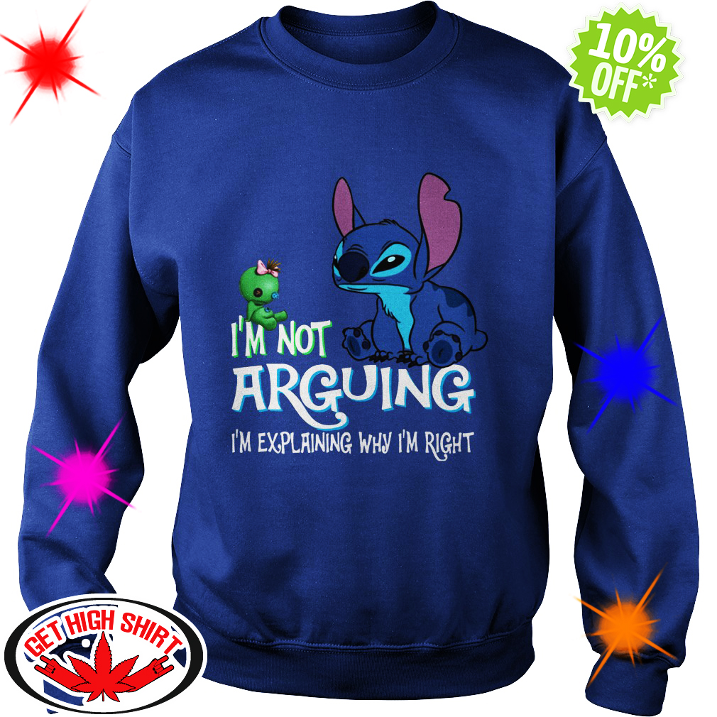 Stitch and Scrump I'm not arguing I'm explaining why I'm right sweatshirt