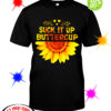 Sunflower suck it up buttercup shirt