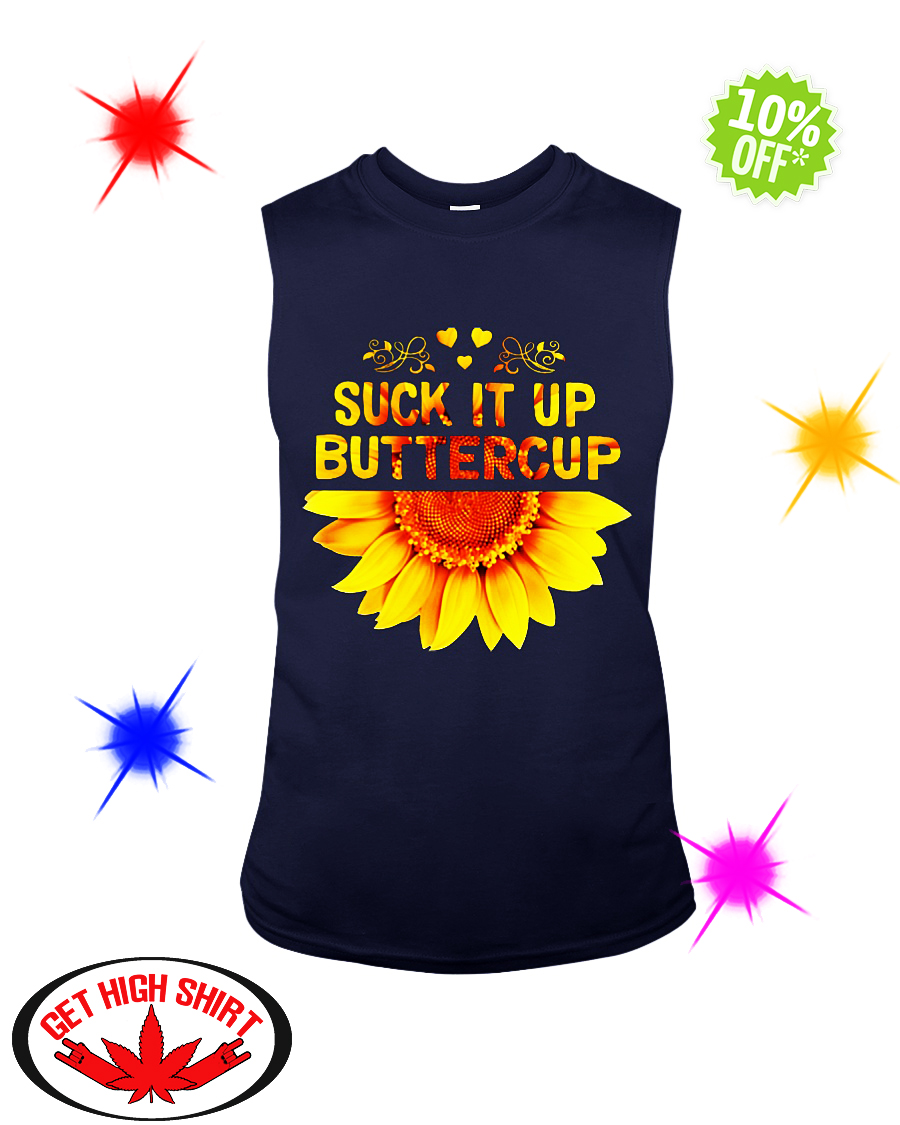 Sunflower suck it up buttercup sleevless tee