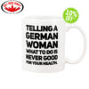 Telling a German Woman what to do is never good for your health mug