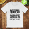 Telling an angry red head to calm down works about as well shirt