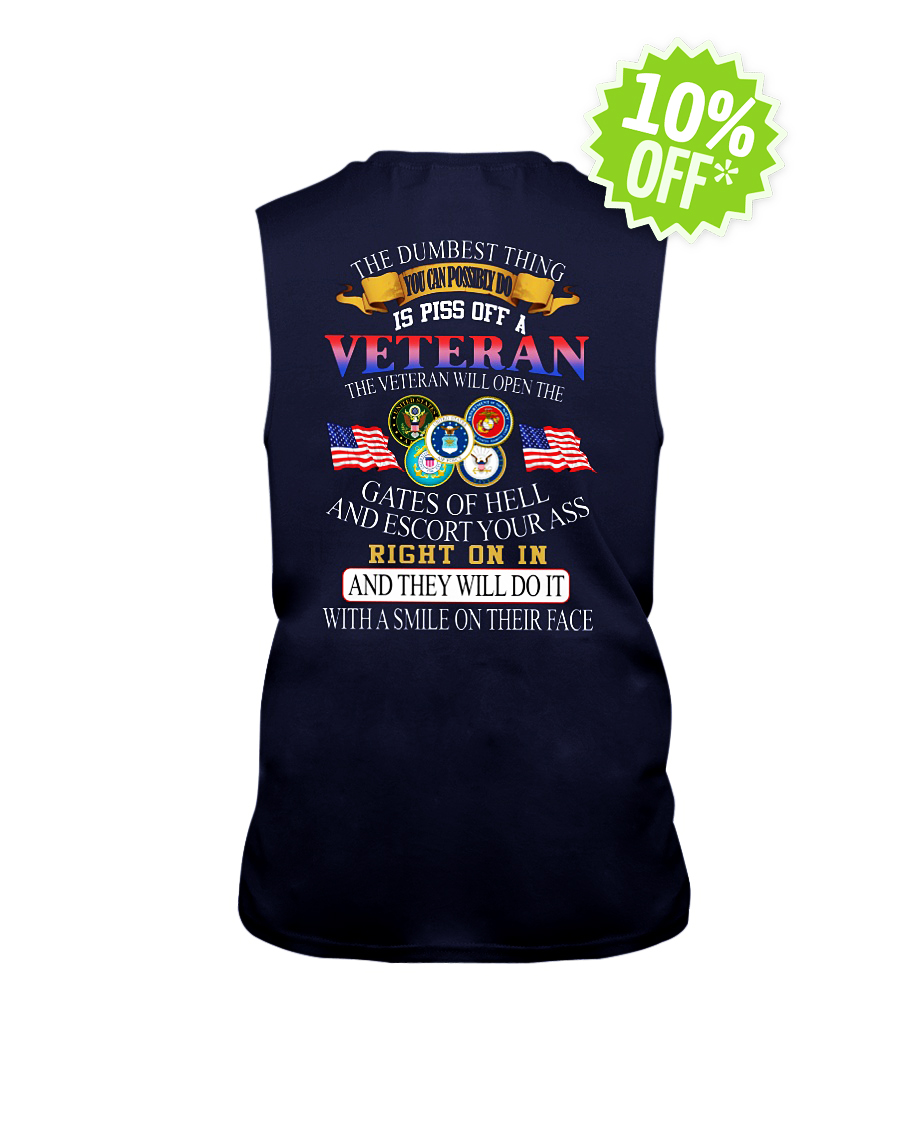 The dumbest thing you can possibly do is piss off a Veteran sleeveless tee