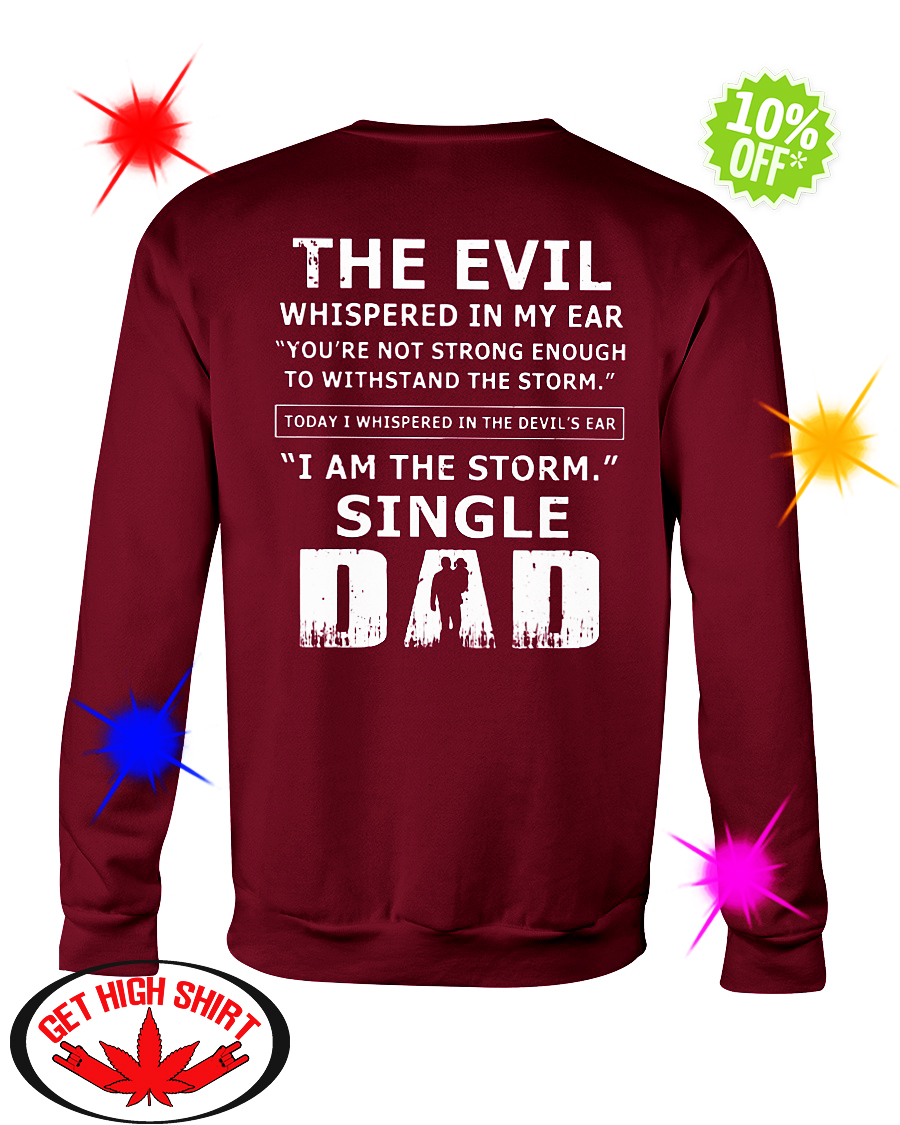 The evil whispered in my ear I am the storm single Dad sweatshirt