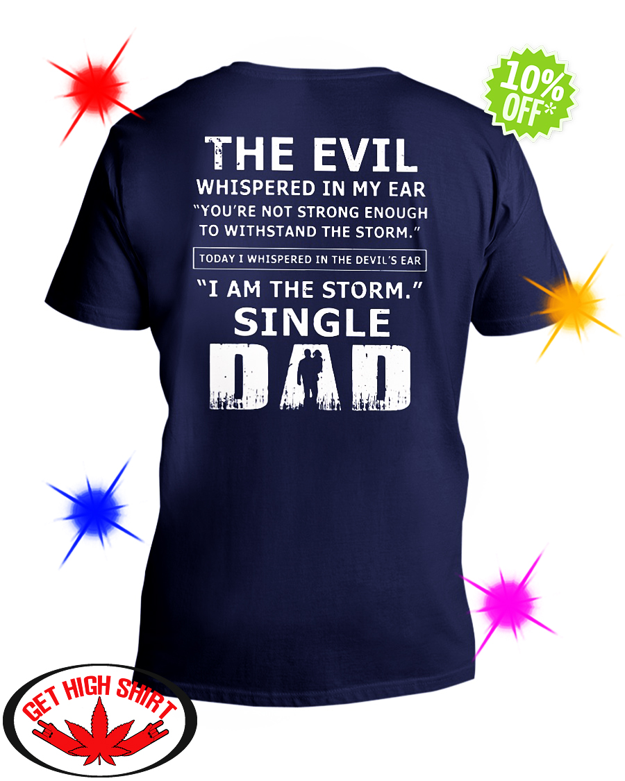 The evil whispered in my ear I am the storm single Dad v-neck