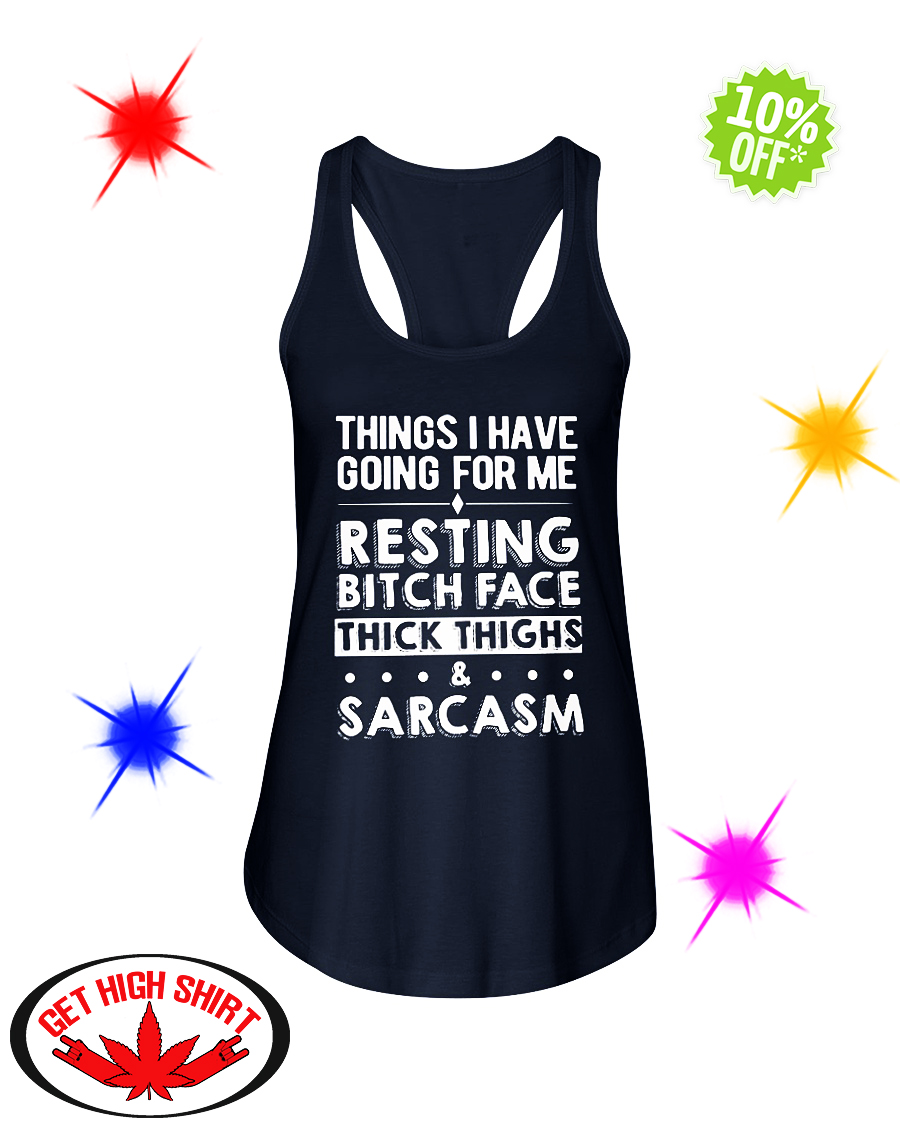 Things I have going for me resting bitch face thick thighs and sarcasm flowy tank
