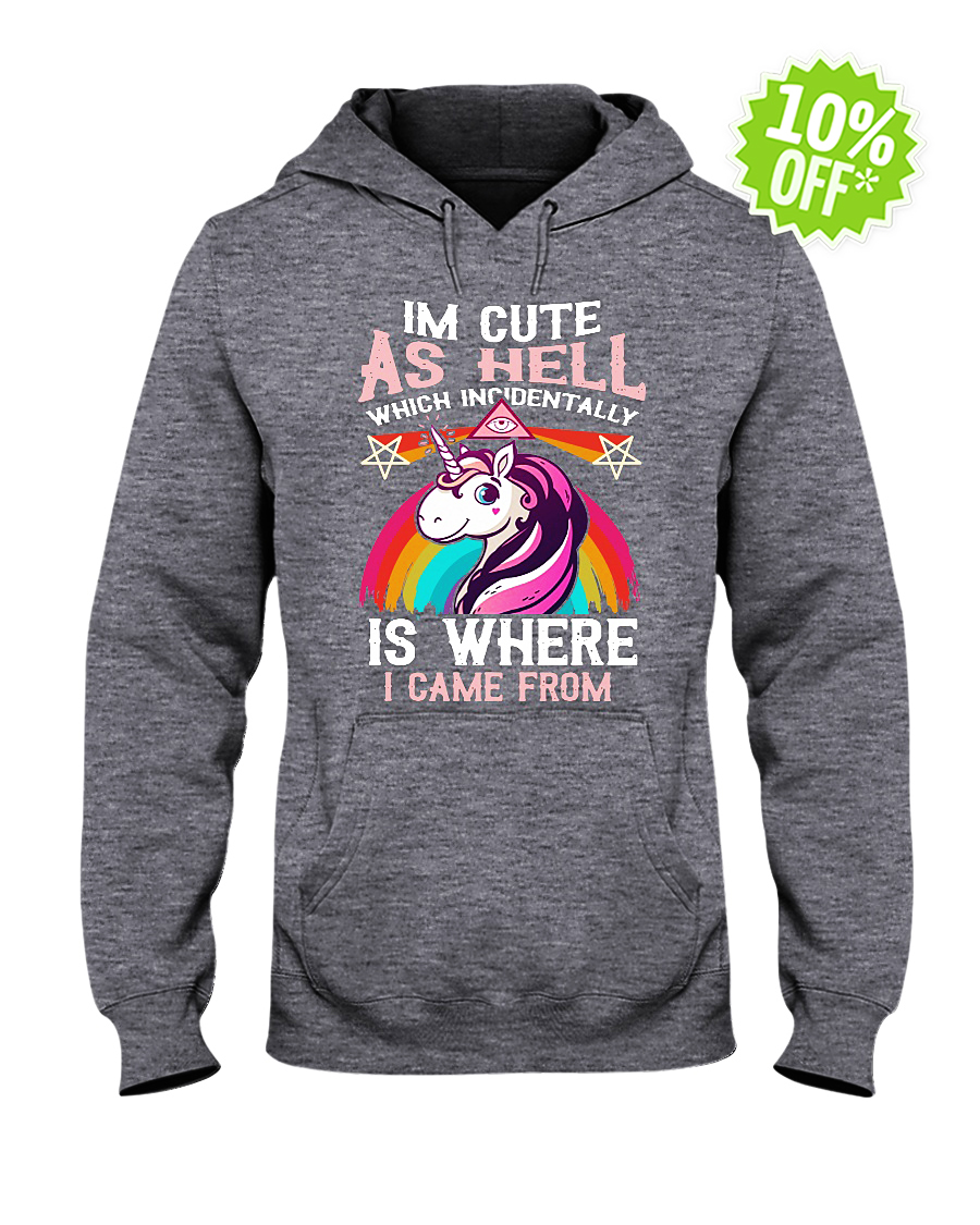 Unicorn I'm cute as hell which incidentally is where I came from hooded sweatshirt
