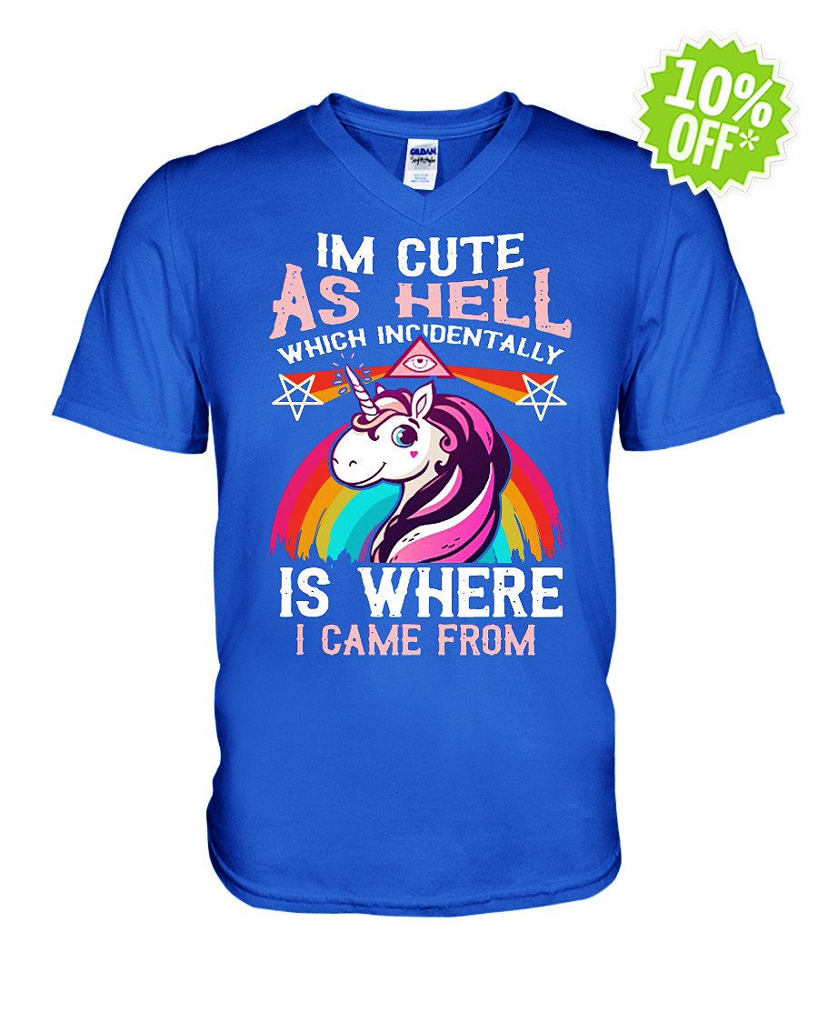 Unicorn I'm cute as hell which incidentally is where I came from v-neck