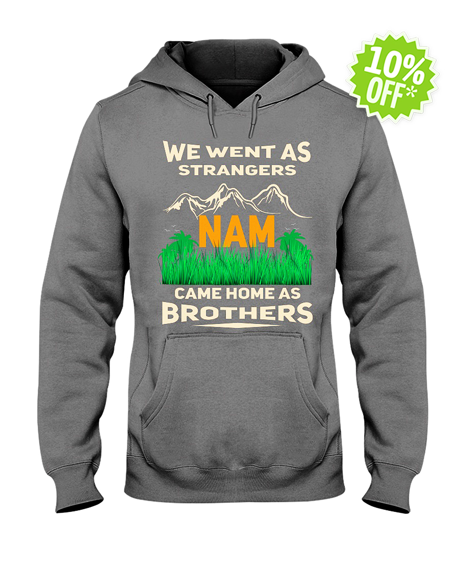 We went as strangers Nam came home as brothers hooded sweatshirt