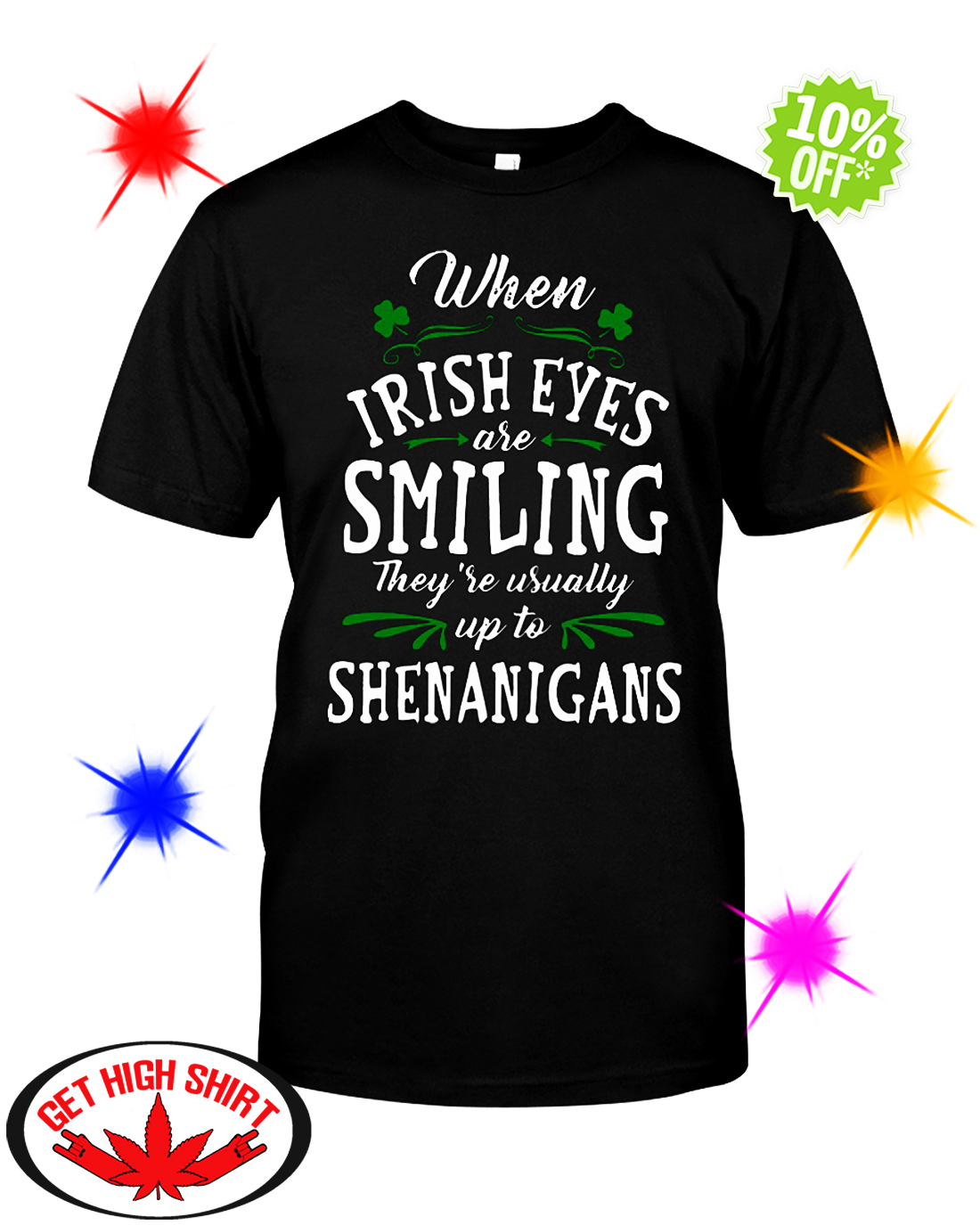 7b6dd96e0 When irish eyes are smiling they're usually up to Shenanigans shirt