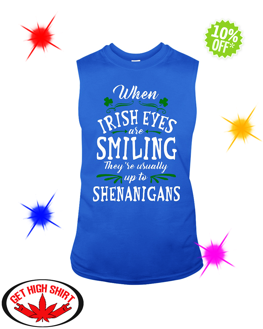 8408036d1 When irish eyes are smiling they're usually up to Shenanigans sleeveless tee