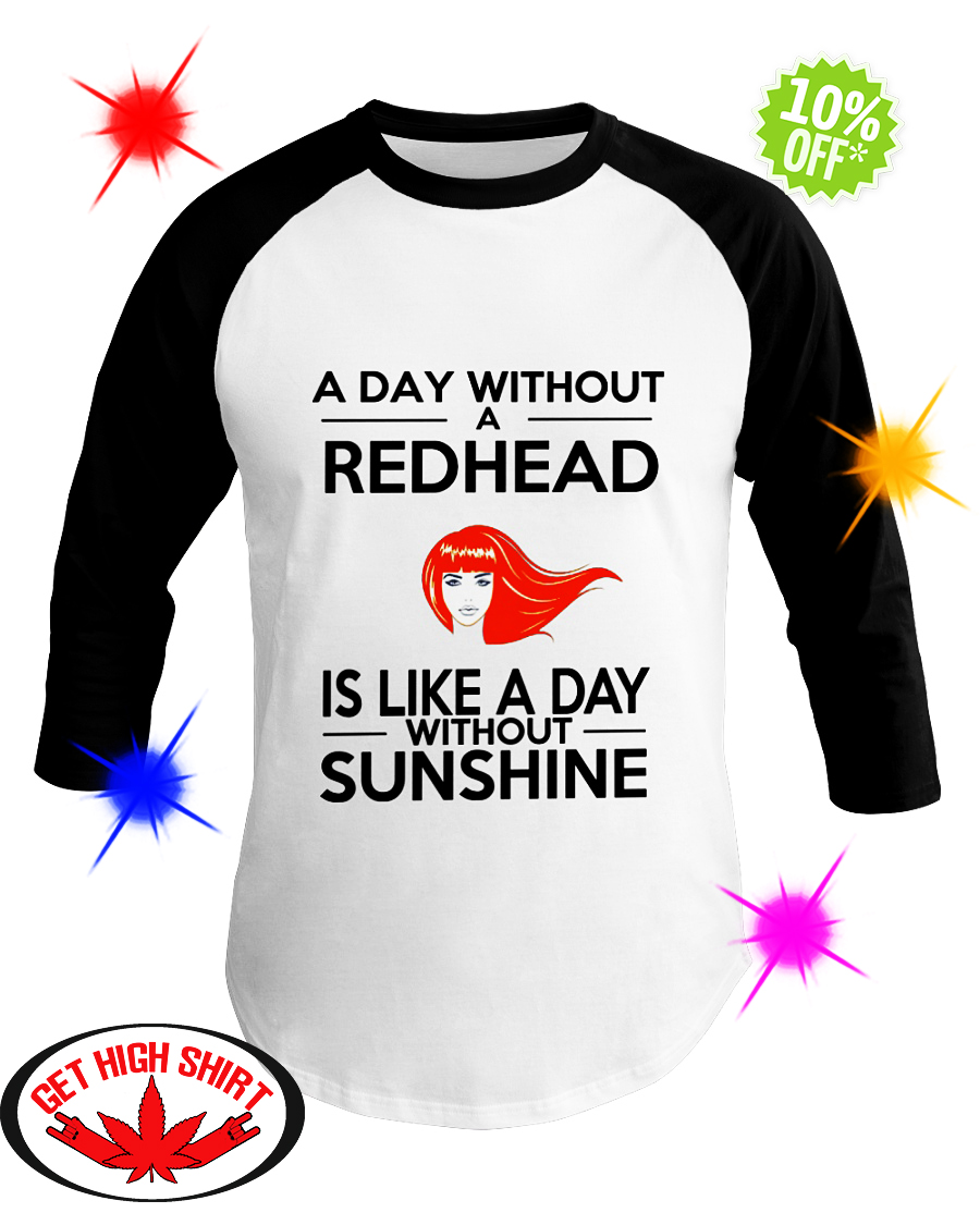 A day without a Redhead is like a day without sunshine baseball tee