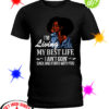 Black Girl 'm living my best life I ain't goin' back shirt
