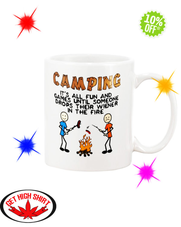 Camping It's All Fun And Games Until Someone Drops Their Wiener In The Fire mug