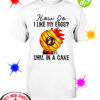 Chicken how do I like my eggs uhm in a cake shirt