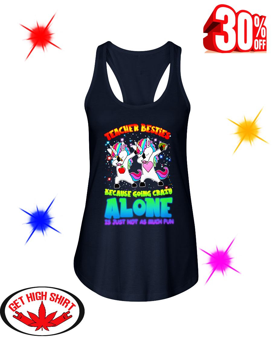 Dabbing Unicorn Teacher Besties Because Going Crazy Alone Is Just Not As Much Fun flowy tank