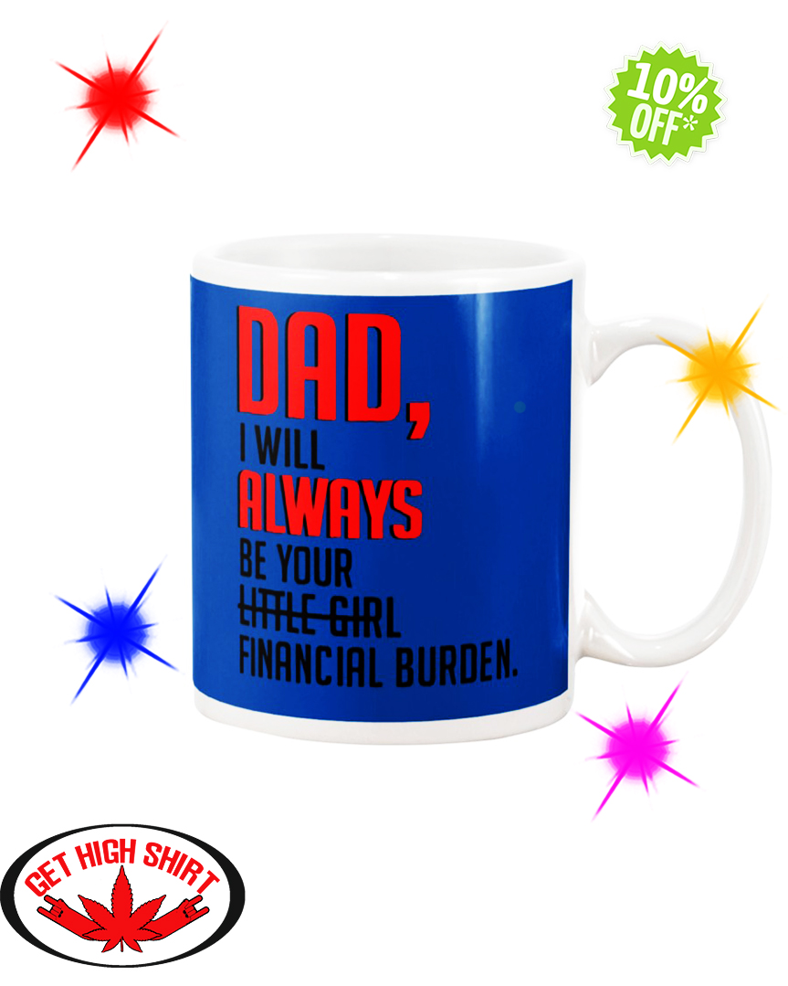 Dad I Will Always Be Your Financial Burden Royal Blue mug