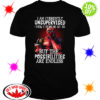 Deadpool I am currently unsupervised I know it freaks me out too but the possibilities are endless shirt