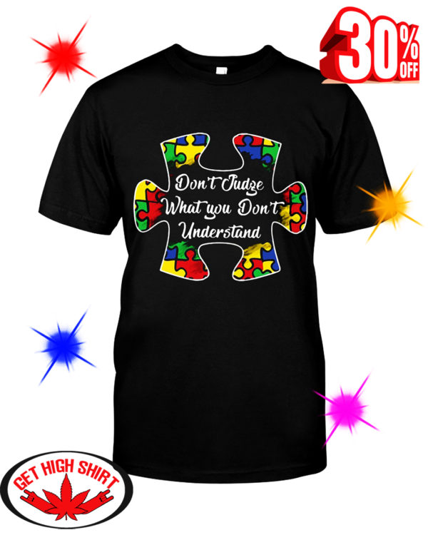 Don't Judge What You Don't Understand Autism shirt