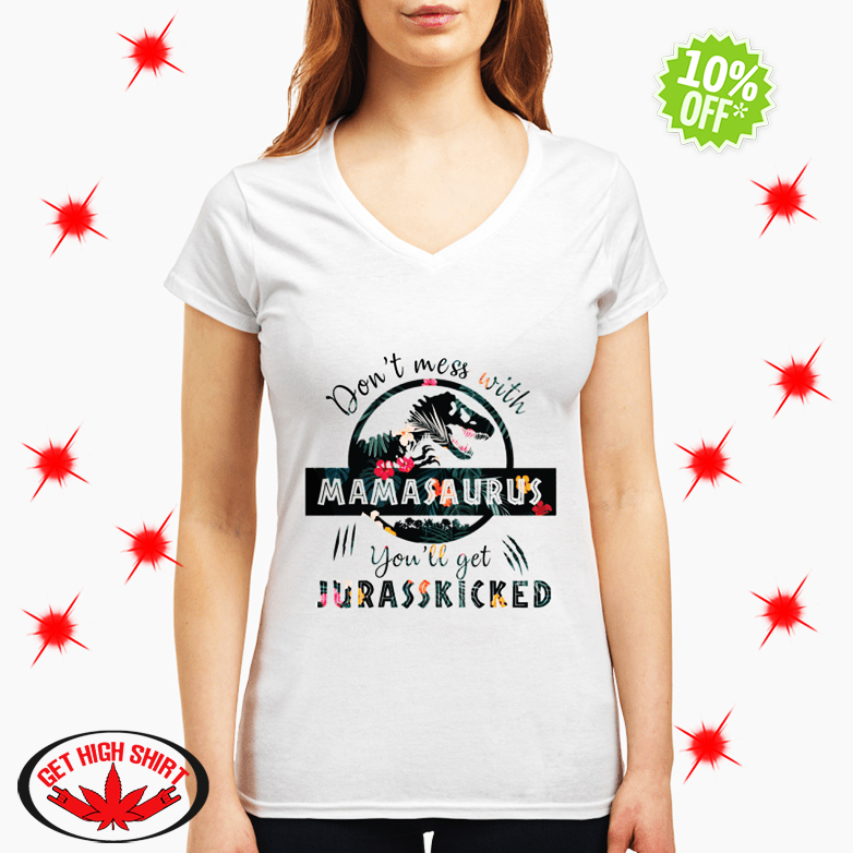 Don't Mess With Mamasaurus You'll Get Jurasskicked v-neck