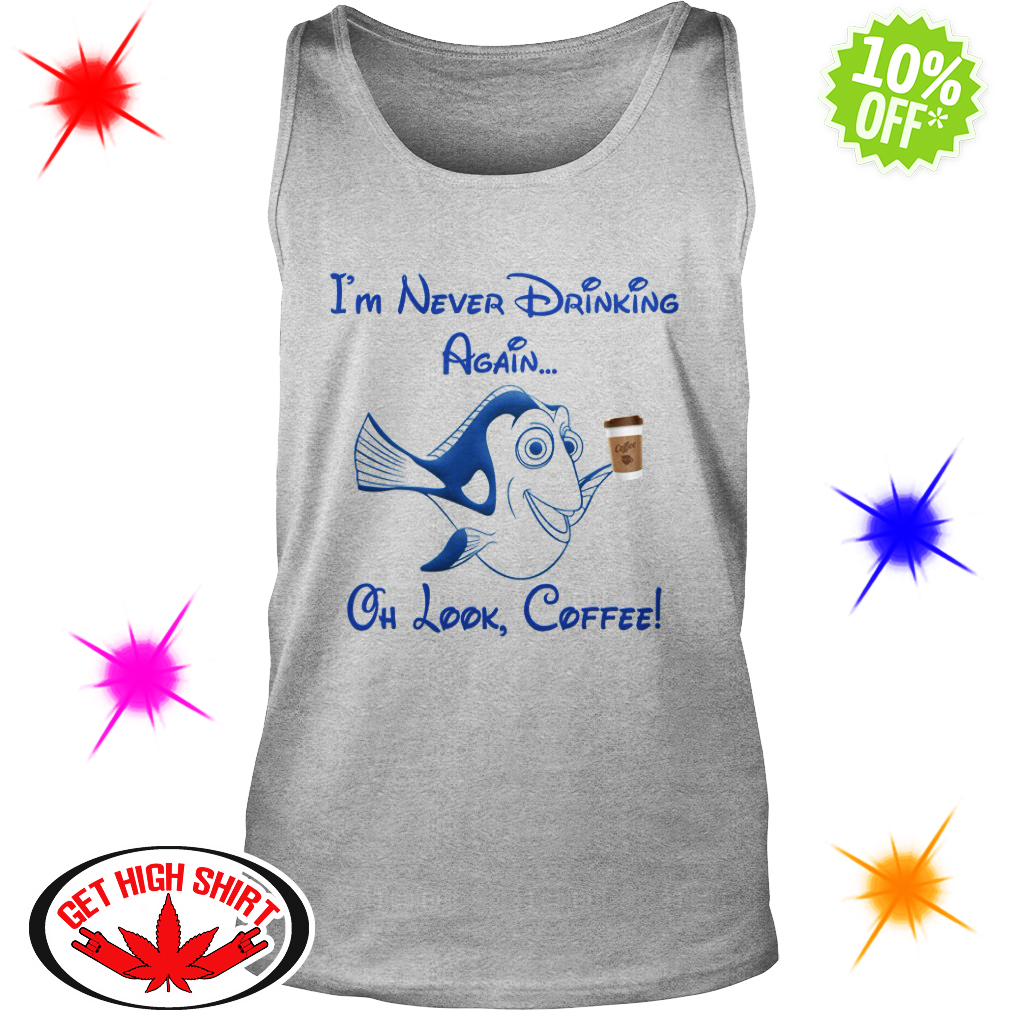 Dory Disney I'm never drinking again oh look Coffee tank top