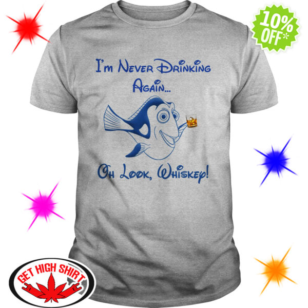 Dory Disney I'm never drinking again oh look whiskey shirt