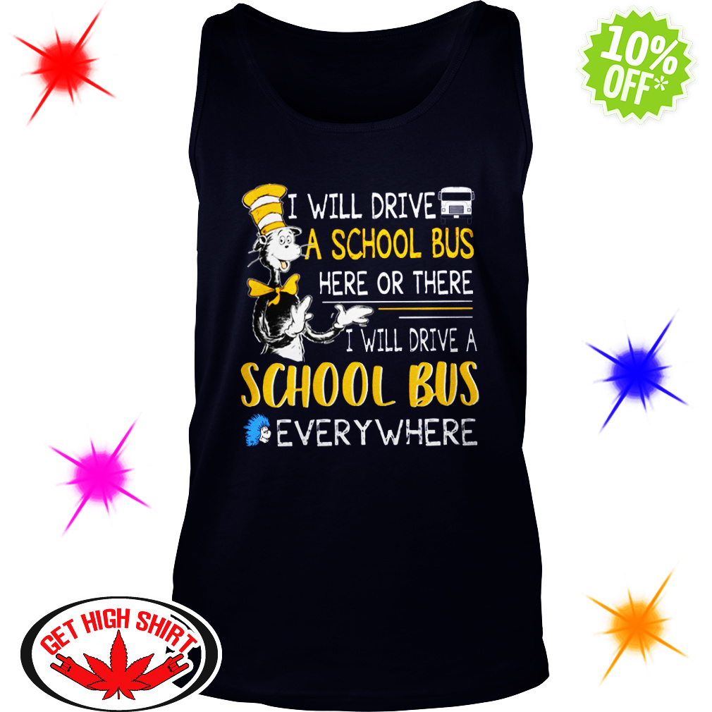 Dr Seuss I will drive a school bus here or there everywhere tank top