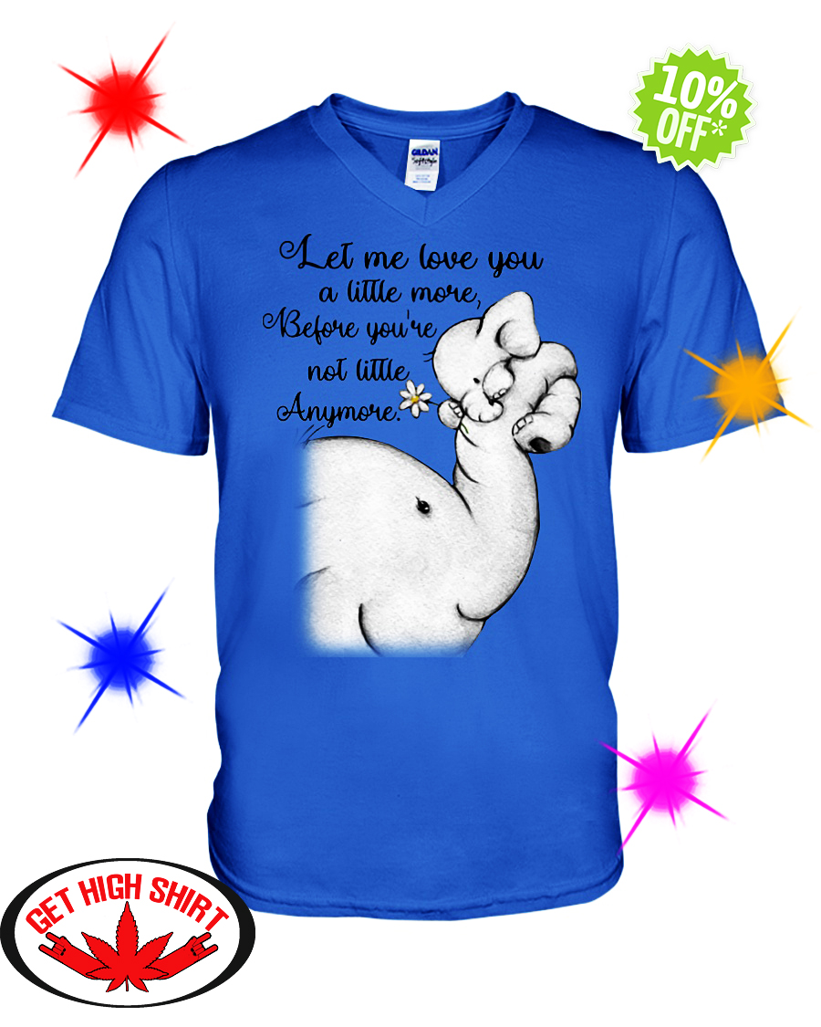 Elephant let me love you a little more before you're not little anymore v-neck