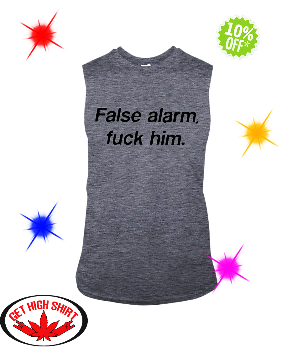 False alarm fuck him sleeveless tee